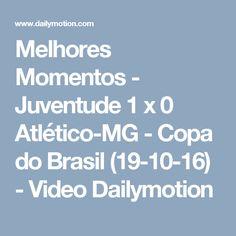 Melhores Momentos - Juventude 1 x 0 Atlético-MG - Copa do Brasil (19-10-16) - Video Dailymotion