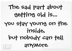 Growing older is mandatory. Growing up is completely optional!!
