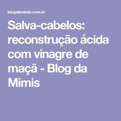 Salva-cabelos: reconstrução ácida com vinagre de maçã - Blog da Mimis