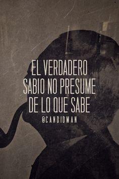 """""""El verdadero #Sabio no presume de lo que sabe"""". #Citas #Frases @candidman"""