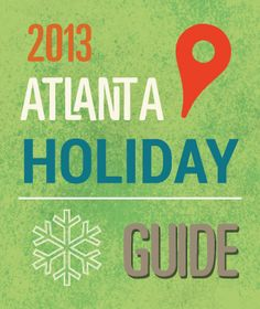 2013 Holiday Guide to Atlanta with Kids. Includes where to see Lights, visit Santa, take in a live nativity, go ice skating, where to find volunteer opportunities and more.