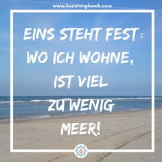 Meer Sprüche zum Sehnsucht haben Sea Sayings One thing is certain – where I live, there is far too little sea coast happiness Wedding Canvas, Winter Quotes, North Sea, Baltic Sea, Wedding Quotes, True Words, Travel Quotes, Positive Vibes, About Me Blog