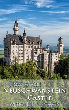 How to visit Neuschwanstein Castle without the crowds