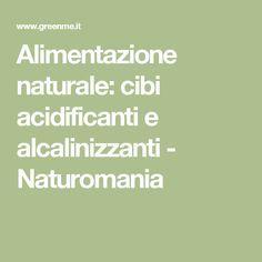 Alimentazione naturale: cibi acidificanti e alcalinizzanti - Naturomania