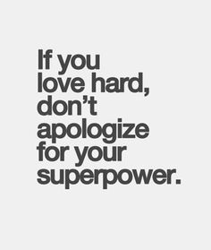Love #133: If you love hard, don't apologize for your superpower.