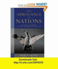 The Arrogance of Nations Reading Romans in the Shadow of Empire (Paul in Critical Context) (Paul in Critical Contexts) (9780800697686) Neil Elliott , ISBN-10: 0800697685  , ISBN-13: 978-0800697686 ,  , tutorials , pdf , ebook , torrent , downloads , rapidshare , filesonic , hotfile , megaupload , fileserve