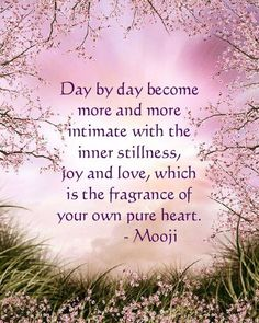 💫 ~Mooji ~ Day by day become more and more intimate with the inner stillness, joy and love, which is the fragrance of your own pure heart. Mooji Quotes, Positive Quotes, Life Quotes, Godly Quotes, Positive Thoughts, Spiritual Awakening, Spiritual Quotes, Spiritual Life, Inner Peace