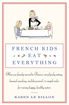 Good article & book about how to raise healthy happy eaters. And of course it's by a French person.