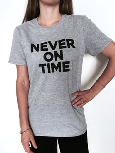 never on time Tshirt funny ladies lady women top tees graphic fashion tumblr gift cool