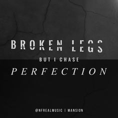 """Broken legs but I chase perfection..."" -Mansion NFREALMUSIC - Nathan Feuerstein"