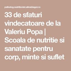 33 de sfaturi vindecatoare de la Valeriu Popa | Scoala de nutritie si sanatate pentru corp, minte si suflet
