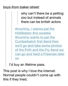 Oh how I love British actors. And Tumblr. #Tom Hiddleston I love this | mummy wants to pet the cumberbatch first...^^