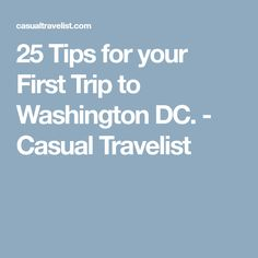 25 Tips for your First Trip to Washington DC. - Casual Travelist