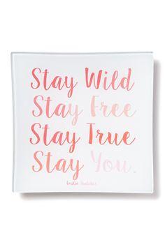 Stay Wild, Stay Free, Stay True, Stay You!