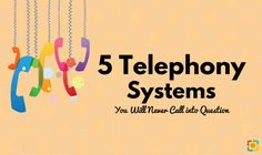 5 Telephony Systems You Will Never Call into Question