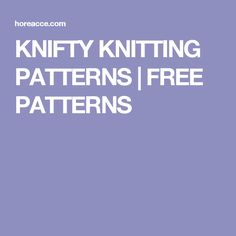 KNIFTY KNITTING PATTERNS | FREE PATTERNS