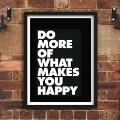 Do More of What Makes You Happy http://www.amazon.com/dp/B0170826EW   motivationmonday print inspirational black white poster motivational quote inspiring gratitude word art bedroom beauty happiness success motivate inspire