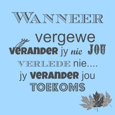 Wanneer jy vergewe verander jy nie jou verlede nie... jy verander jou toekoms Afrikaanse Quotes, Good Morning Inspirational Quotes, Love Poems, Jesus Quotes, Things To Know, Beautiful Words, Inspire Me, Life Lessons, Wise Words