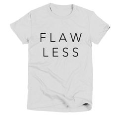 Flaw Less Womens White T Shirt - Graphic Tee - Clothing - Gift  A white t shirt with a feminine fit and ultra-soft feel.  4.3 oz fabric - 100%