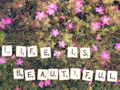 life is beautiful....spell it out!