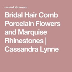 Bridal Hair Comb Porcelain Flowers and Marquise Rhinestones | Cassandra Lynne