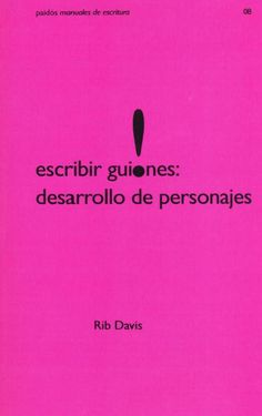 Escribir guiones : desarrollo de personajes / Rib Davis