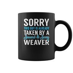 Sorry This Guy is Already Taken by a Smart and Sexy Weaver Job Mug, Order HERE ==> https://www.sunfrog.com/Jobs/137174071-1002277044.html?6782, Please tag & share with your friends who would love it,basketball clothes, badminton illustration, archery bows#home, #sports, #tattoos  #legging #shirts #ideas #popular #shop #goat #sheep #dogs #cats #elephant #pets #art #cars #motorcycles #celebrities #DIY #crafts #design #food #drink #gardening #geek #hair #beauty #health #fitness