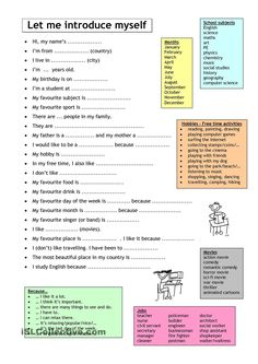 islcollective.com| Let me   introduce myself. This worksheet, with its sentence starters and word/phrase banks, is suitable for speaking and/or writing practice for newcomers and low English proficiency ELLs.