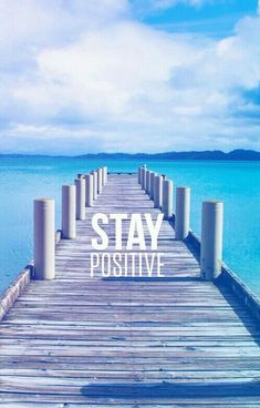 Stay positive. even when it feels like your life's falling apart.