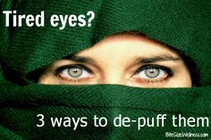 3 Ways to De-Puff Those Puffy Eyes BiteSizeWellness.com