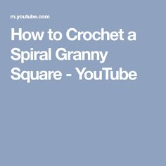 How to Crochet a Spiral Granny Square - YouTube