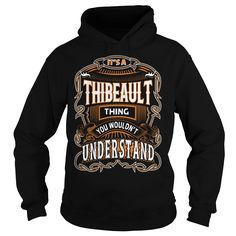 THIBEAULT, THIBEAULTYear, THIBEAULTBirthday, THIBEAULTHoodie, THIBEAULTName, THIBEAULTHoodies IT'S A THIBEAULT  THING YOU WOULDNT UNDERSTAND SHIRTS Hoodies Sunfrog	#Tshirts  #hoodies #THIBEAULT #humor #womens_fashion #trends Order Now =>	https://www.sunfrog.com/search/?33590&search=THIBEAULT&cID=0&schTrmFilter=sales&Its-a-THIBEAULT-Thing-You-Wouldnt-Understand