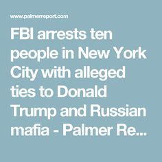 FBI arrests ten people in New York City with alleged ties to Donald Trump and Russian mafia - Palmer Report