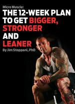 THE 12 WEEK PLAN TO GET BIGGER STRONGER AND LEANER