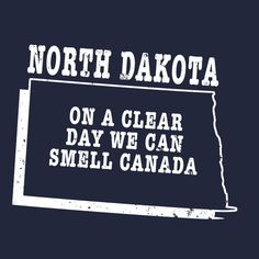 North Dakota slogan shirt  WE CAN SMEEL CANADA  by StateSloganTees $18.00
