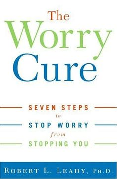 The Worry Cure: Seven Steps to Stop Worry from Stopping You by Robert L. Leahy Phd http://www.amazon.com/dp/B000FCKI00/ref=cm_sw_r_pi_dp_4wTJwb1WEPWBP