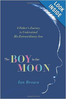 The Boy in the Moon: A Father's Journey to Understand His Extraordinary Son By Ian Brown