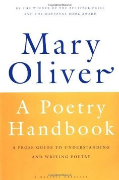 A Poetry Handbook by Mary Oliver. $9.03. Edition - 1. Publication: August 15, 1994. Author: Mary Oliver. Publisher: Mariner Books; 1 edition (August 15, 1994). Save 36%!