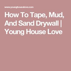 How To Tape, Mud, And Sand Drywall | Young House Love