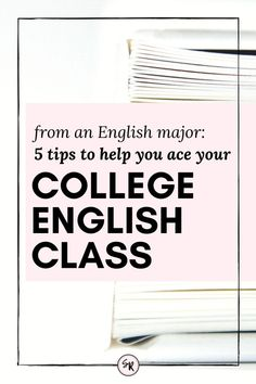 How To Ace Your College English Class | 5 Tips from an English Major
