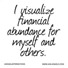 I visualize financial abundance for myself and others. #angelaffirmations