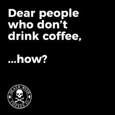 I mean, really?! How do you get through your day? I need 3 cups at the very least.