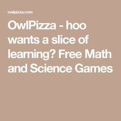 OwlPizza - hoo wants a slice of learning? Free Math and Science Games