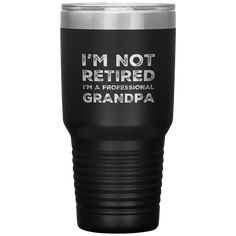 I'm Not Retired I'm A Professional Grandpa Gift Coffee Tumbler 30 oz Valentine Gift For Wife, Valentines, Funny Gifts For Friends, Plastic Tumblers, Plastic Containers, Coffee Tumbler, Grandpa Gifts, Gifts For Wife, Drink Bottles