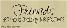 1464 - FRIENDS are God's apology for relatives-FRIENDS are God's apology for relatives stencil family