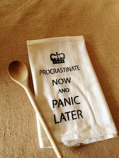 {Tea Towel} PROCASTINATE NOW & PANIC LATER Dish Cloth - by RunWildHorses on madeit. Just had to pin this one too! Teacher Wear, Thats So Me, Great Words, Handmade Home, Tea Towels, Silhouettes, Favorite Quotes, Clever, Dish