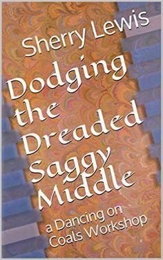 Dodging the Dreaded Saggy Middle: A Dancing on Coals Workshop - Kindle edition by Sherry Lewis. Reference Kindle eBooks @ Amazon.com.
