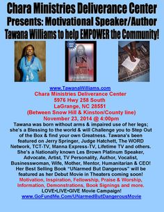"""SAVE THE DATE: Sunday November 23, 2014 @ 4:00pm Chara Ministries Deliverance Center & Motivational Speaker/Author Tawana Williams will Empower the Community of LaGrange, NC...She was born without arms & impaired use of her legs and will Change Your Life...Tawana makes """"No Excuses"""" for being a Successful Servant Leader. www.TawanaWilliams.com"""