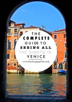 The Complete Guide To Seeing All The Sights In Venice, Italy---- Research some of these!!
