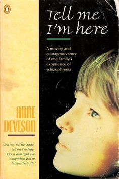 Tell Me I'm Here: One Family's Experience of Schizophrenia, by Anne Deveson   31 Books That Will Help You Better Understand Mental Illness & Disorders